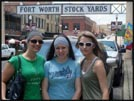 Me, Crys and Monica at the Fort Worth Stock Yards, Fort Worth, Texas